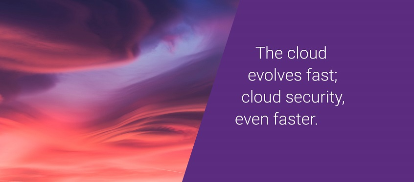 The cloud evolves fast; cloud security, even faster.