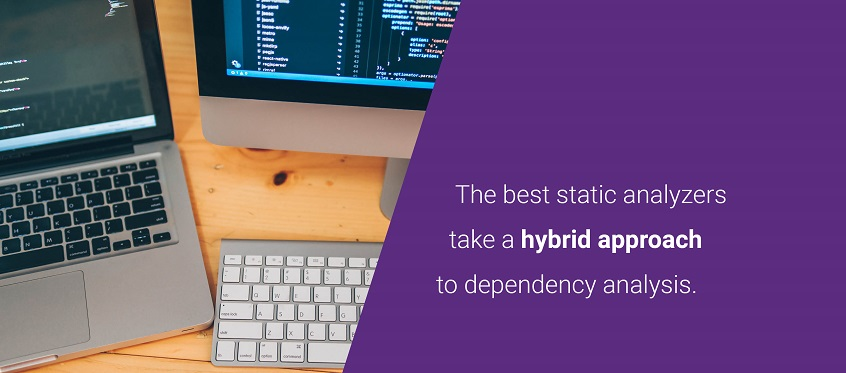 The best static analyzers take a hybrid approach to code dependency analysis.