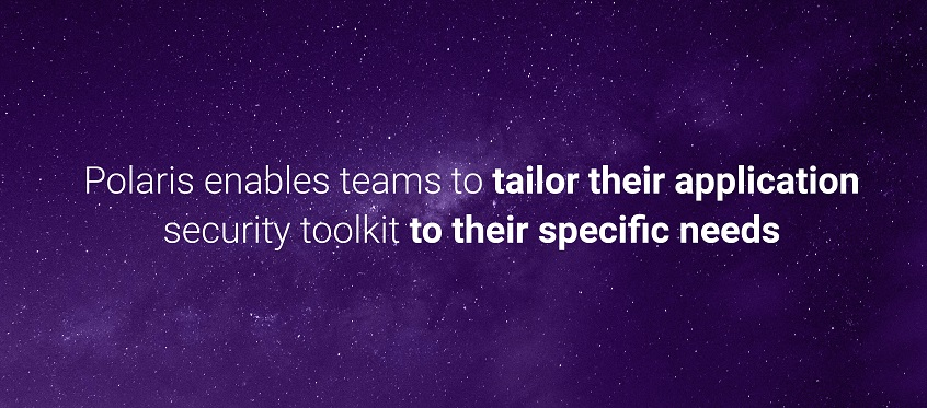 Polaris enables teams to tailor their application security toolkit to their specific needs.