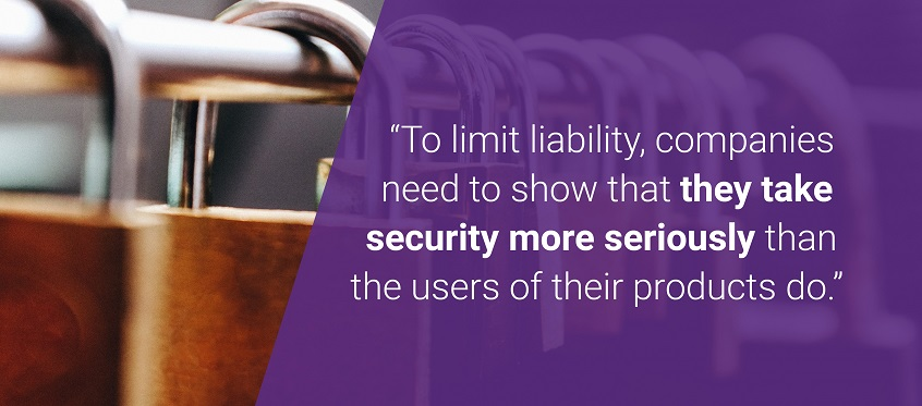 To limit liability, companies need to show that they take security more seriously than the users of their products do.