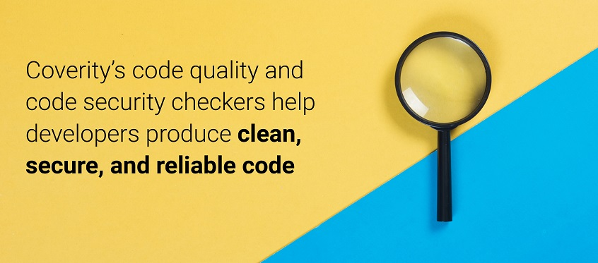Coverity's code quality and security checkers help developers produce clean, secure, and reliable code.