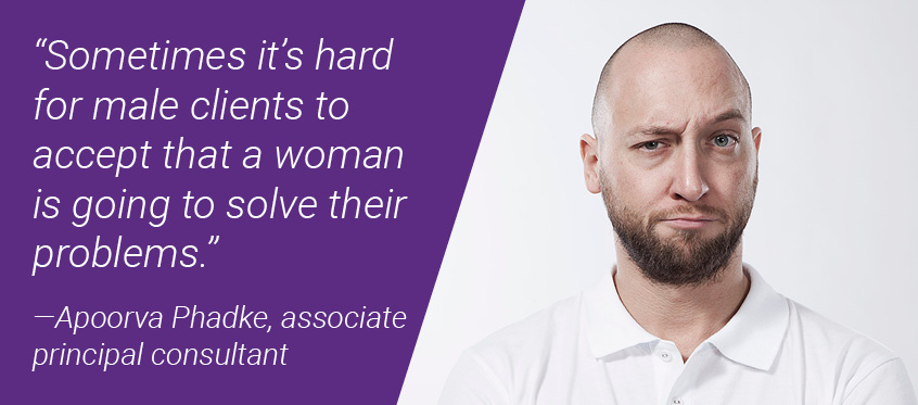 Sometimes it's hard for male clients to accept that a woman is going to solve their problems.