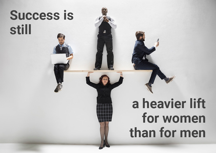 Success is still a heavier lift for women than for men.