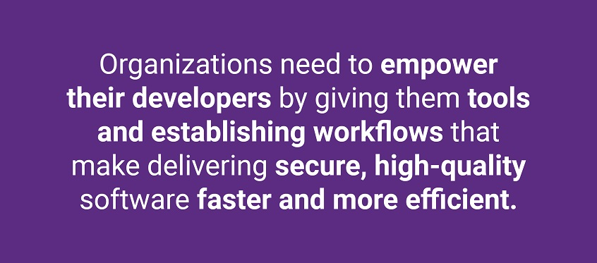 Organizations need to empower their developers by giving them tools and establishing workflows that make delivering secure, high-quality software faster and more efficient.
