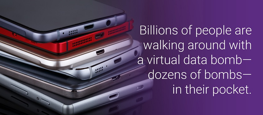 Billions of people are walking around with a virtual data bomb—dozens of bombs—in their pocket.