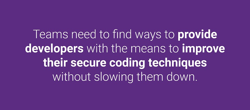 Teams need to find ways to provide developers with the means to improve their secure coding techniques without slowing them down.