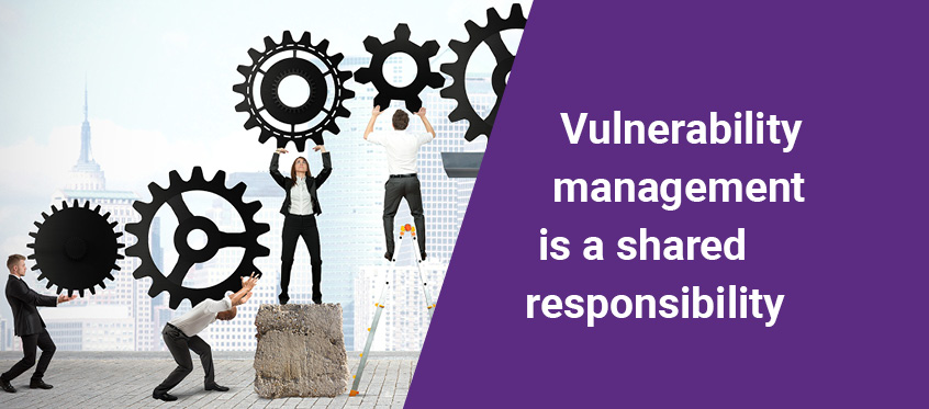 Vulnerability management is a shared responsibility.