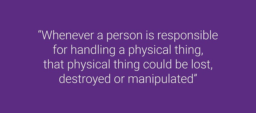 Whenever a person is responsible for handling a physical thing, that physical thing could be lost, destroyed or manipulated