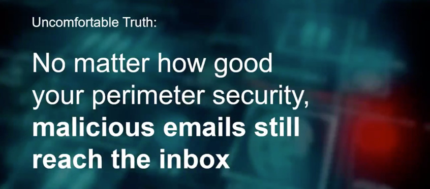 No matter how good your perimeter security, malicious emails still reach the inbox