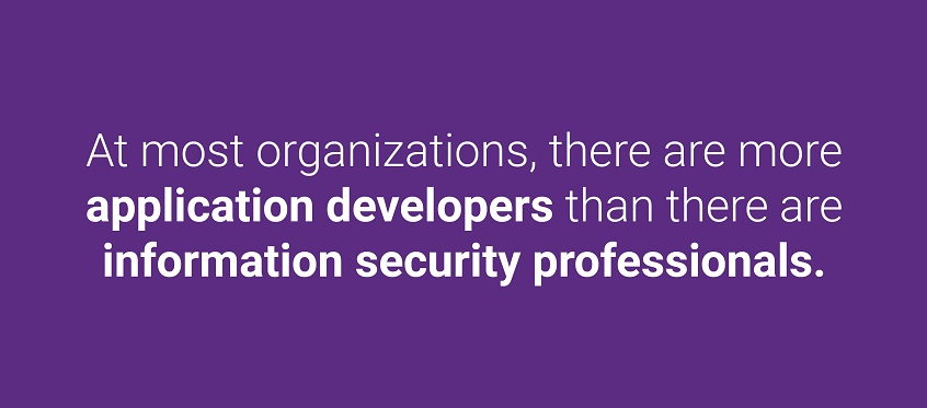 At most organizations, there are more application developers than there are information security professionals.