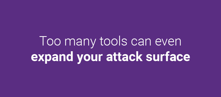 Too many security tools can even expand your attack surface.