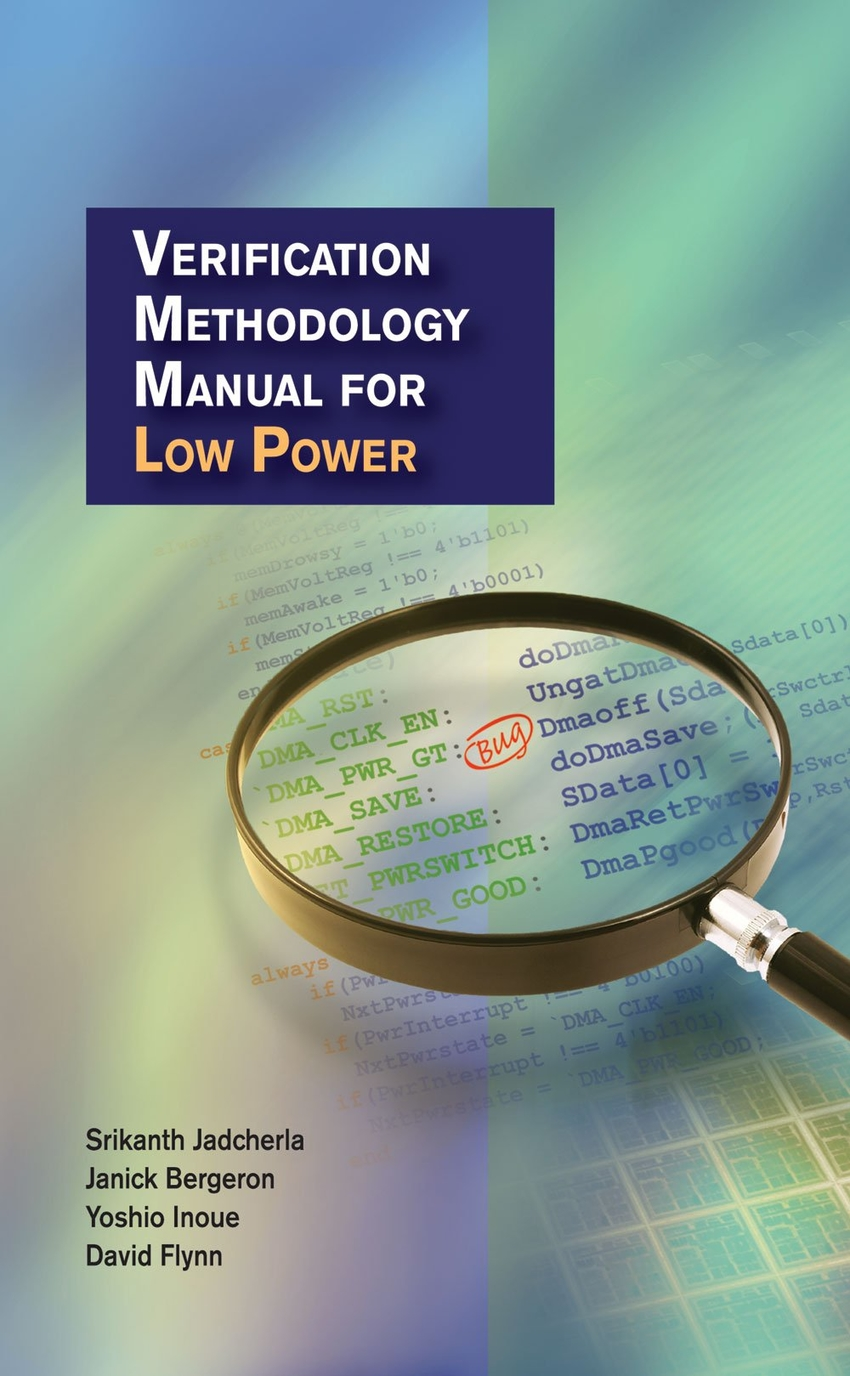 Verification Methodology Manual for Low Power , synopsys press, book