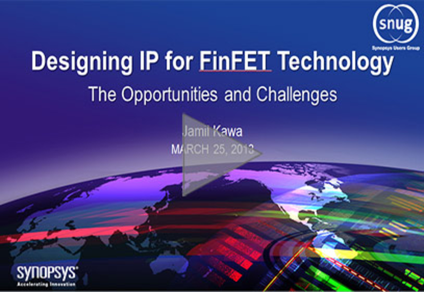 Designing IP for FinFET Technology - The Opportunities and Challenges