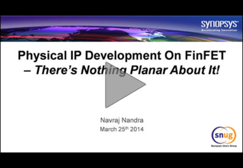 Physical IP Development on FinFET - There's Nothing Planar About It!