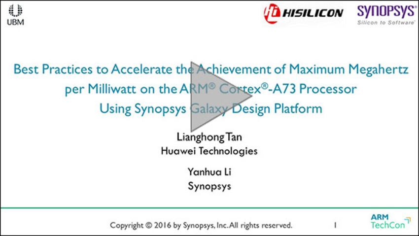 Image of ARM TechCon 2016: HiSilicon Achieving Maximum Megahertz per Milliwatt on the ARM Cortex-A73 Processor Using Galaxy Design Platform